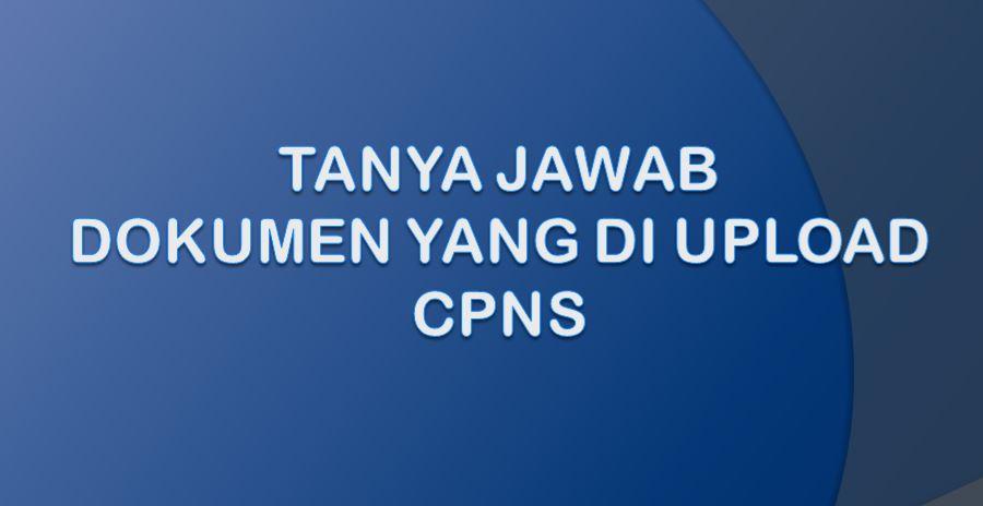 Tanya Jawab Dokumen Yang Di Upload CPNS 2021