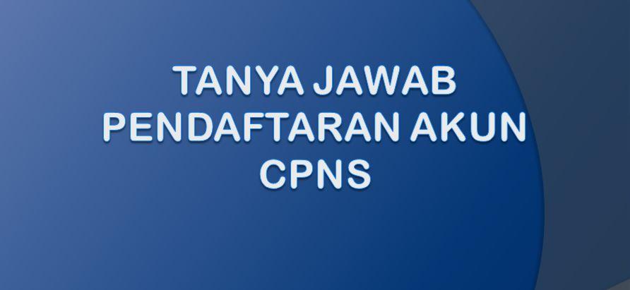 Tanya Jawab Pendaftaran Akun CPNS 2021
