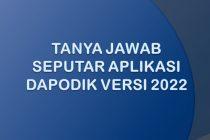 Tanya Jawab Seputar Aplikasi Dapodik Versi 2022