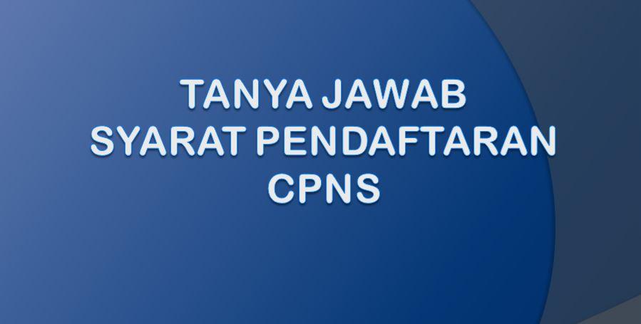 Tanya Jawab Syarat Pendaftaran CPNS 2021