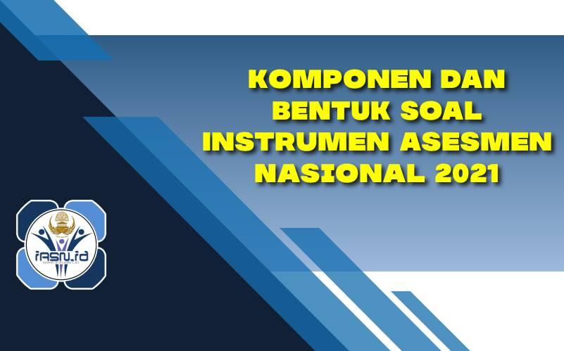 Komponen dan Bentuk Soal Instrumen Asesmen Nasional 2021