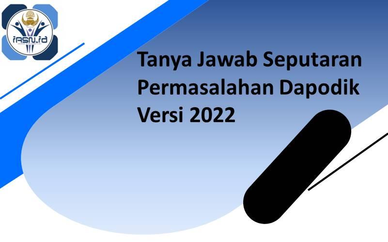 Tanya Jawab Seputaran Permasalahan Dapodik Versi 2022