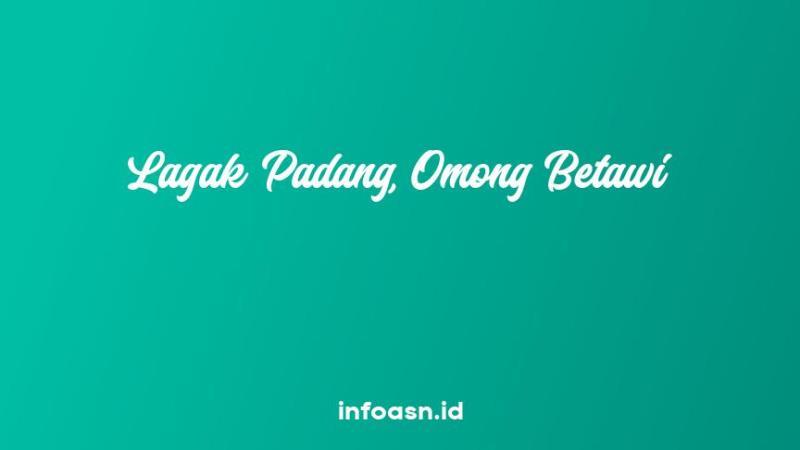 Arti Peribahasa Lagak Padang, Omong Betawi