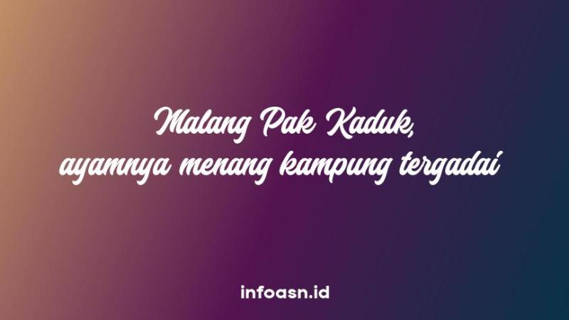Arti Peribahasa Malang Pak Kaduk, Ayamnya Menang Kampung Tergadai