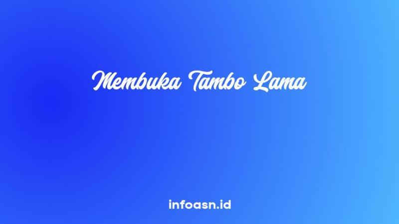 Arti Peribahasa Membuka Tambo Lama