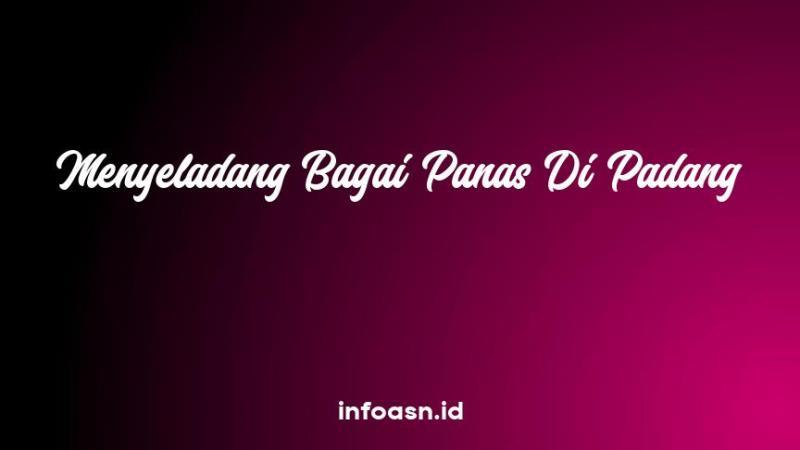 Arti Peribahasa Menyeladang Bagai Panas Di Padang
