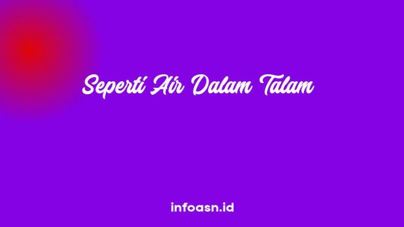 Arti Peribahasa Seperti Air Dalam Talam