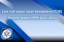Cara Cek Lokasi Ujian Kompetensi (TUK) Peserta Seleksi PPPK Guru 2021