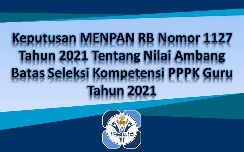 Keputusan MENPAN RB Nomor 1127 Tahun 2021 Tentang Nilai Ambang Batas Seleksi Kompetensi PPPK Guru Tahun 2021