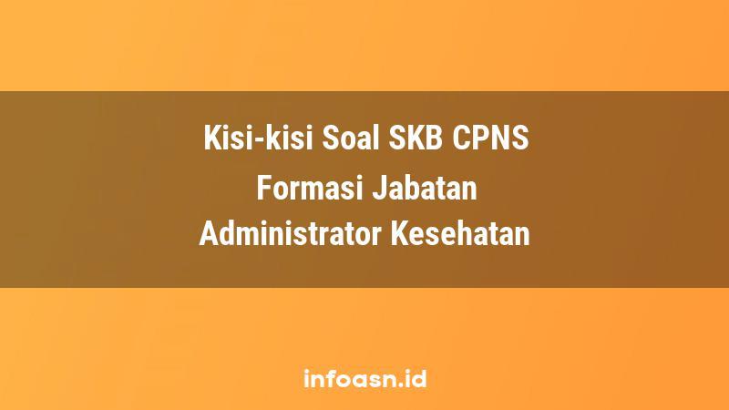 Kisi-Kisi Soal SKB CPNS Formasi Administrator Kesehatan Ahli Pertama