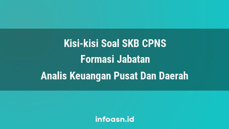 Kisi-Kisi Soal SKB CPNS Formasi Analis Keuangan Pusat Dan Daerah Ahli Pertama