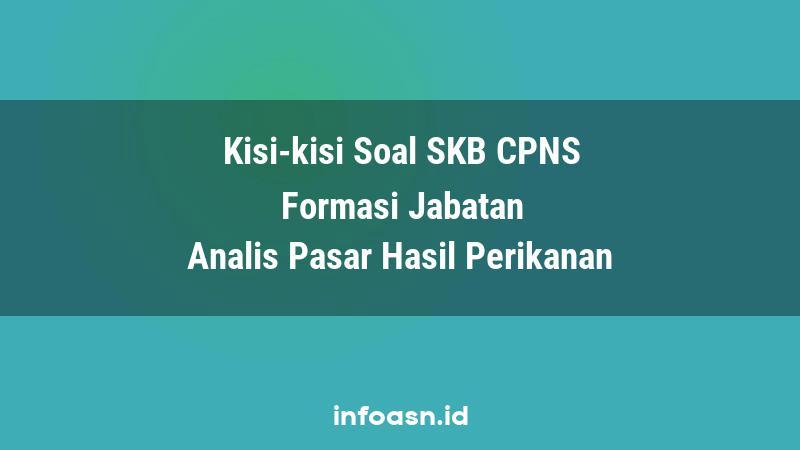 Kisi-Kisi Soal SKB CPNS Formasi Analis Pasar Hasil Perikanan Ahli Pertama