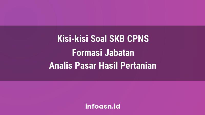 Kisi-Kisi Soal SKB CPNS Formasi Analis Pasar Hasil Pertanian Ahli Pertama