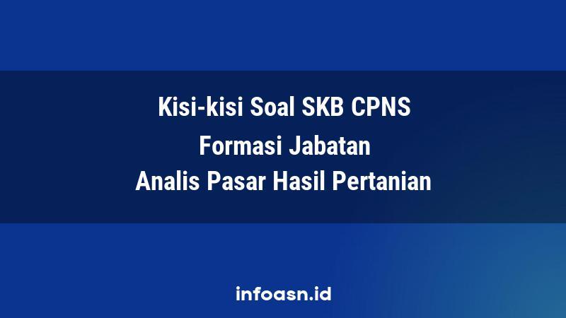 Kisi-Kisi Soal SKB CPNS Formasi Analis Pasar Hasil Pertanian Terampil