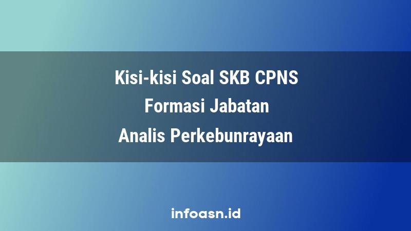 Kisi-Kisi Soal SKB CPNS Formasi Analis Perkebunrayaan Ahli Pertama