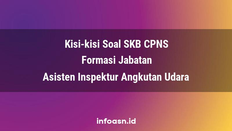 Kisi-Kisi Soal SKB CPNS Formasi Asisten Inspektur Angkutan Udara Terampil