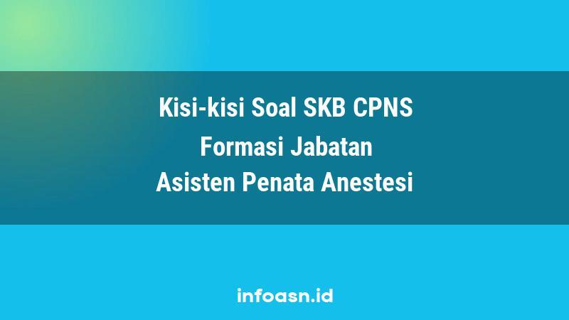 Kisi-Kisi Soal SKB CPNS Formasi Asisten Penata Anestesi Terampil