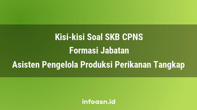 Kisi-Kisi Soal SKB CPNS Formasi Asisten Pengelola Produksi Perikanan Tangkap Pemula