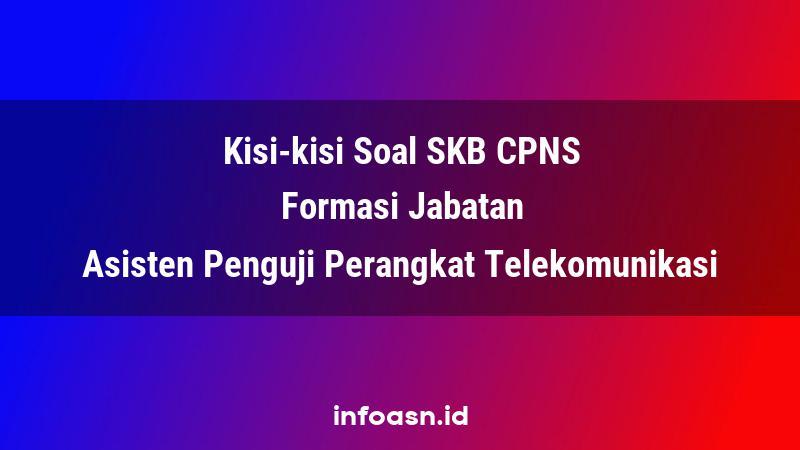 Kisi-Kisi Soal SKB CPNS Formasi Asisten Penguji Perangkat Telekomunikasi Terampil