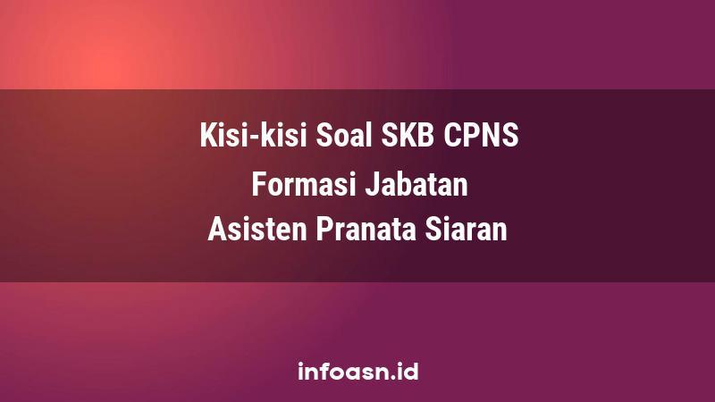 Kisi-Kisi Soal SKB CPNS Formasi Asisten Pranata Siaran Terampil