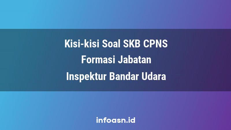 Kisi-Kisi Soal SKB CPNS Formasi Inspektur Bandar Udara Ahli Pertama