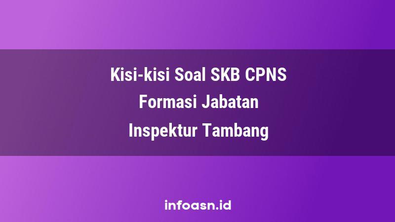 Kisi-Kisi Soal SKB CPNS Formasi Inspektur Tambang Ahli Pertama