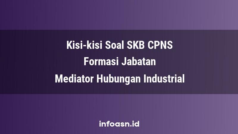 Kisi-Kisi Soal SKB CPNS Formasi Mediator Hubungan Industrial  Ahli Pertama