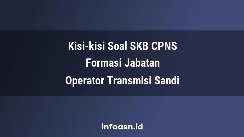 Kisi-Kisi Soal SKB CPNS Formasi Operator Transmisi Sandi Terampil