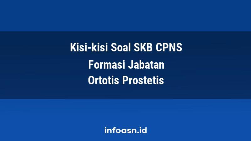 Kisi-Kisi Soal SKB CPNS Formasi Ortotis Prostetis Terampil