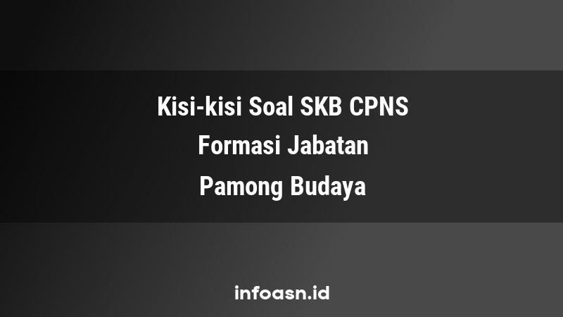 Kisi-Kisi Soal SKB CPNS Formasi Pamong Budaya Ahli Pertama