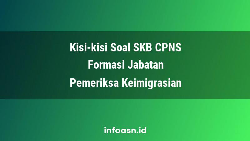 Kisi-Kisi Soal SKB CPNS Formasi Pemeriksa Keimigrasian Pemula