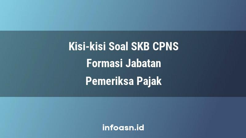 Kisi-Kisi Soal SKB CPNS Formasi Pemeriksa Pajak Ahli Pertama