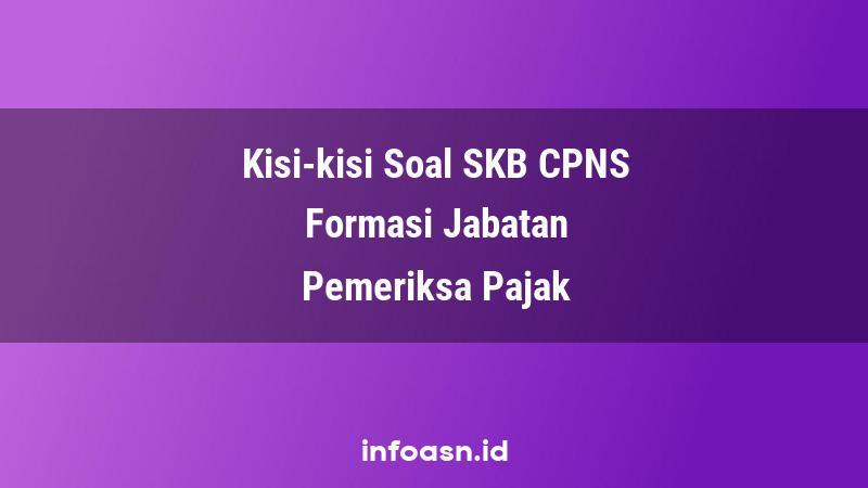 Kisi-Kisi Soal SKB CPNS Formasi Pemeriksa Pajak Terampil
