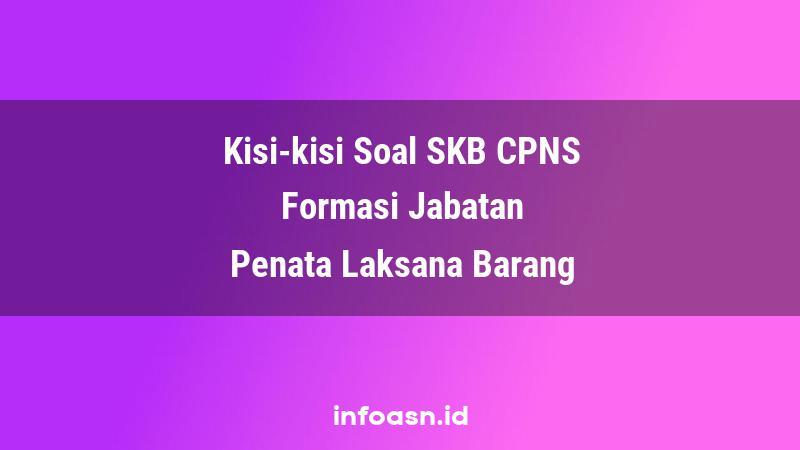Kisi-Kisi Soal SKB CPNS Formasi Penata Laksana Barang Terampil