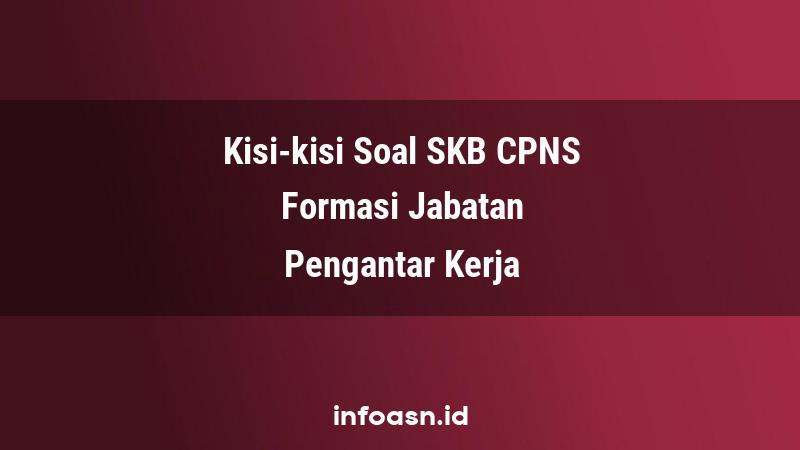 Kisi-Kisi Soal SKB CPNS Formasi Pengantar Kerja Terampil