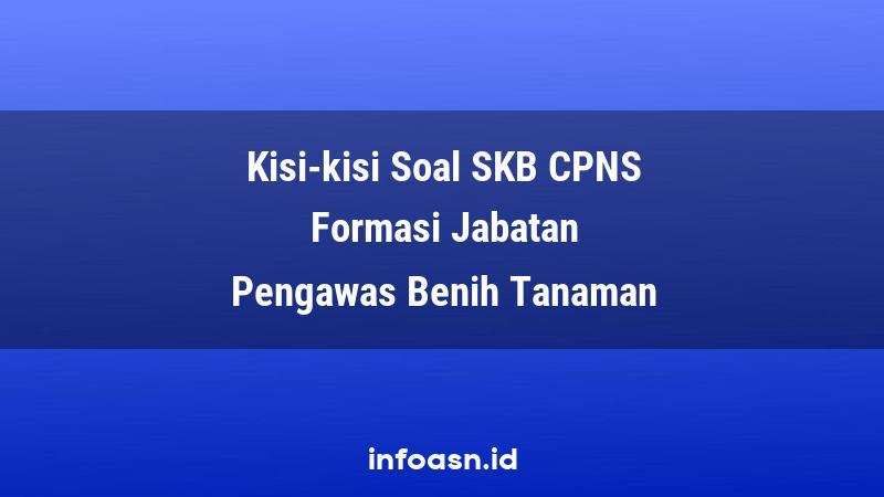Kisi-Kisi Soal SKB CPNS Formasi Pengawas Benih Tanaman Ahli Pertama