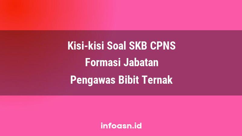 Kisi-Kisi Soal SKB CPNS Formasi Pengawas Bibit Ternak Terampil