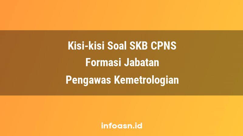 Kisi-Kisi Soal SKB CPNS Formasi Pengawas Kemetrologian Ahli Pertama