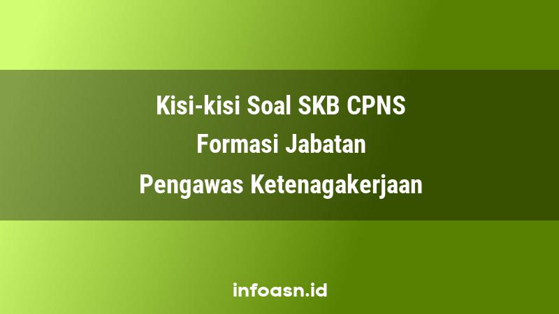 Kisi-Kisi Soal SKB CPNS Formasi Pengawas Ketenagakerjaan Ahli Pertama