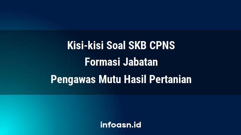 Kisi-Kisi Soal SKB CPNS Formasi Pengawas Mutu Hasil Pertanian Ahli Pertama