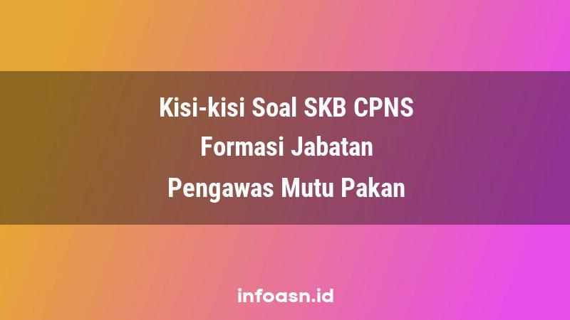 Kisi-Kisi Soal SKB CPNS Formasi Pengawas Mutu Pakan Ahli Pertama