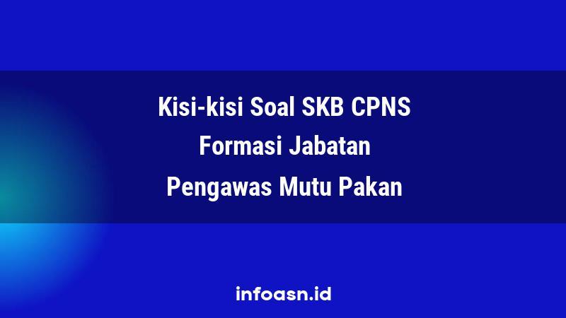 Kisi-Kisi Soal SKB CPNS Formasi Pengawas Mutu Pakan Pemula