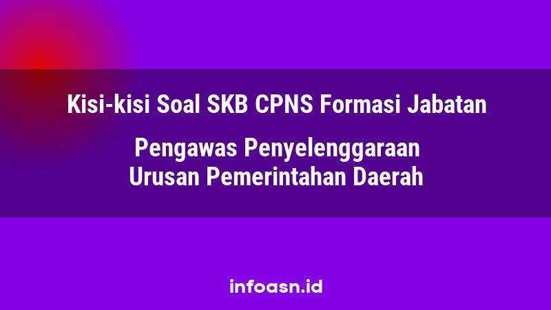 Kisi-Kisi Soal SKB CPNS Formasi Pengawas Penyelenggaraan Urusan Pemerintahan Daerah Ahli Pertama