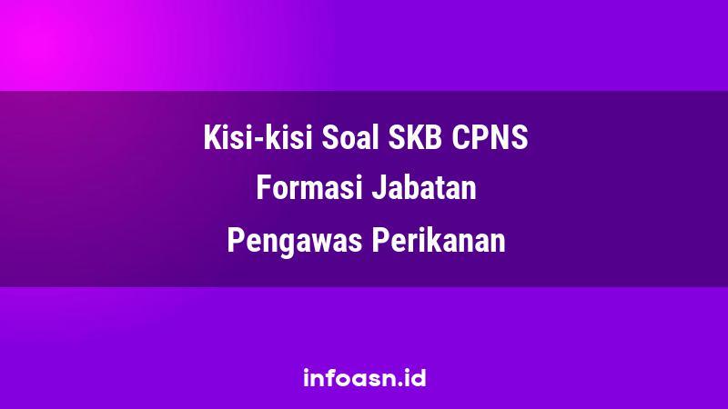 Kisi-Kisi Soal SKB CPNS Formasi Pengawas Perikanan Terampil