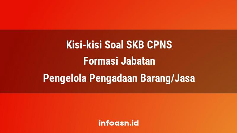Kisi-Kisi Soal SKB CPNS Formasi Pengelola Pengadaan Barang/Jasa Ahli Pertama