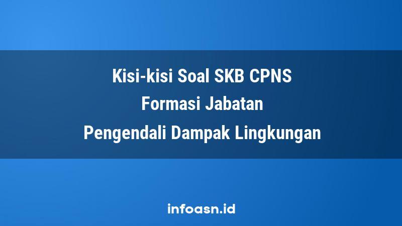 Kisi-Kisi Soal SKB CPNS Formasi Pengendali Dampak Lingkungan Ahli Pertama