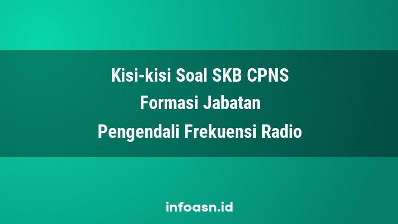 Kisi-Kisi Soal SKB CPNS Formasi Pengendali Frekuensi Radio Ahli Pertama