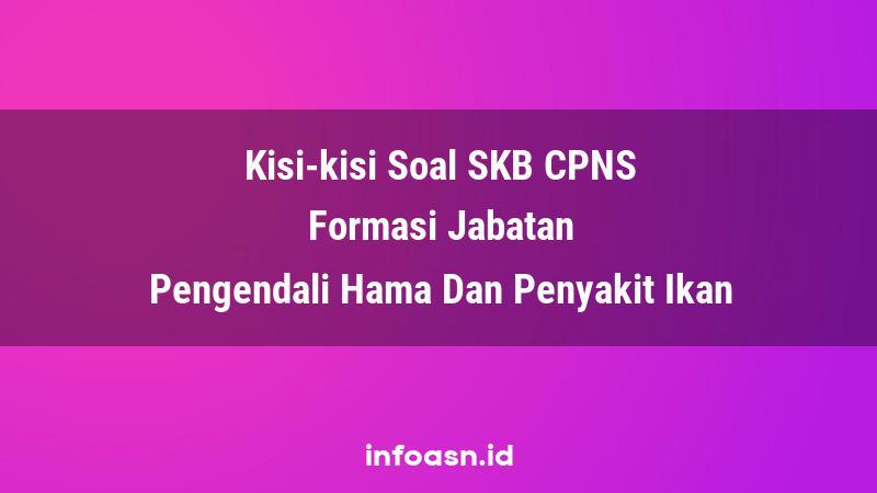 Kisi-Kisi Soal SKB CPNS Formasi Pengendali Hama Dan Penyakit Ikan Ahli Pertama
