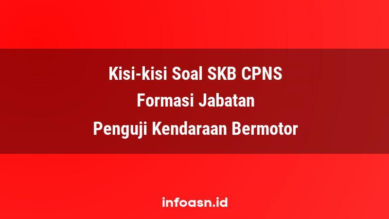 Kisi-Kisi Soal SKB CPNS Formasi Penguji Kendaraan Bermotor Pemula