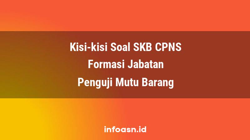 Kisi-Kisi Soal SKB CPNS Formasi Penguji Mutu Barang Pemula